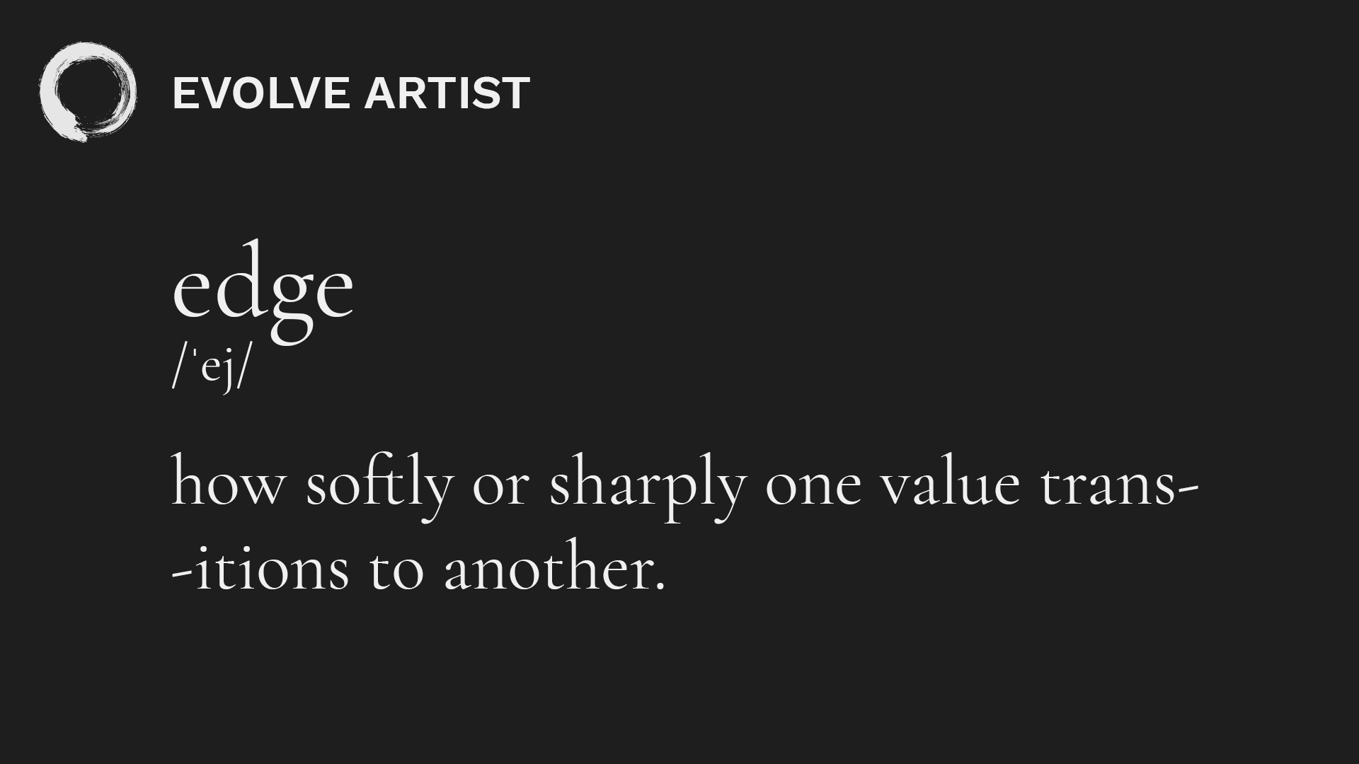 Edges in art are determined by how softly or sharply one value transitions into another.