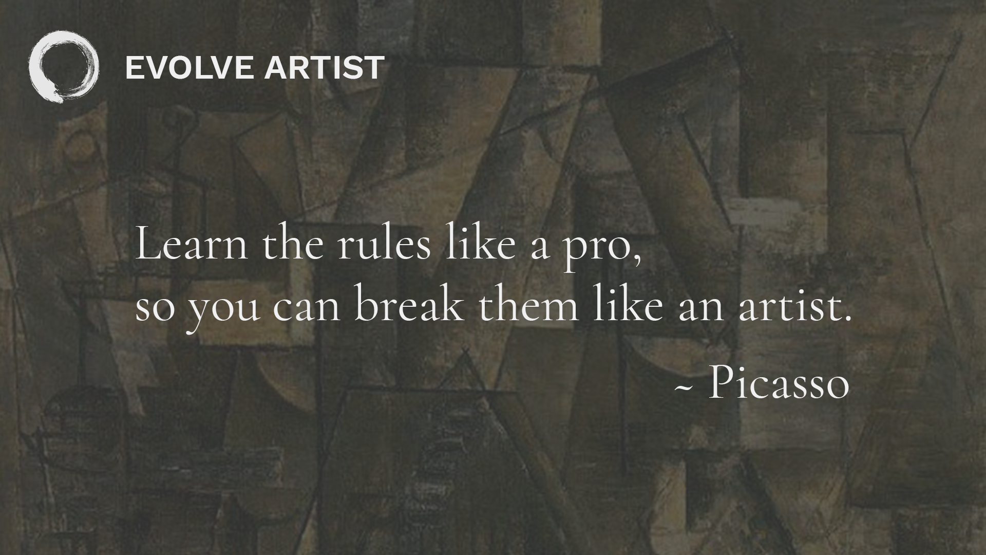 Learn the rules like a pro so you can break them like an artist - Picasso