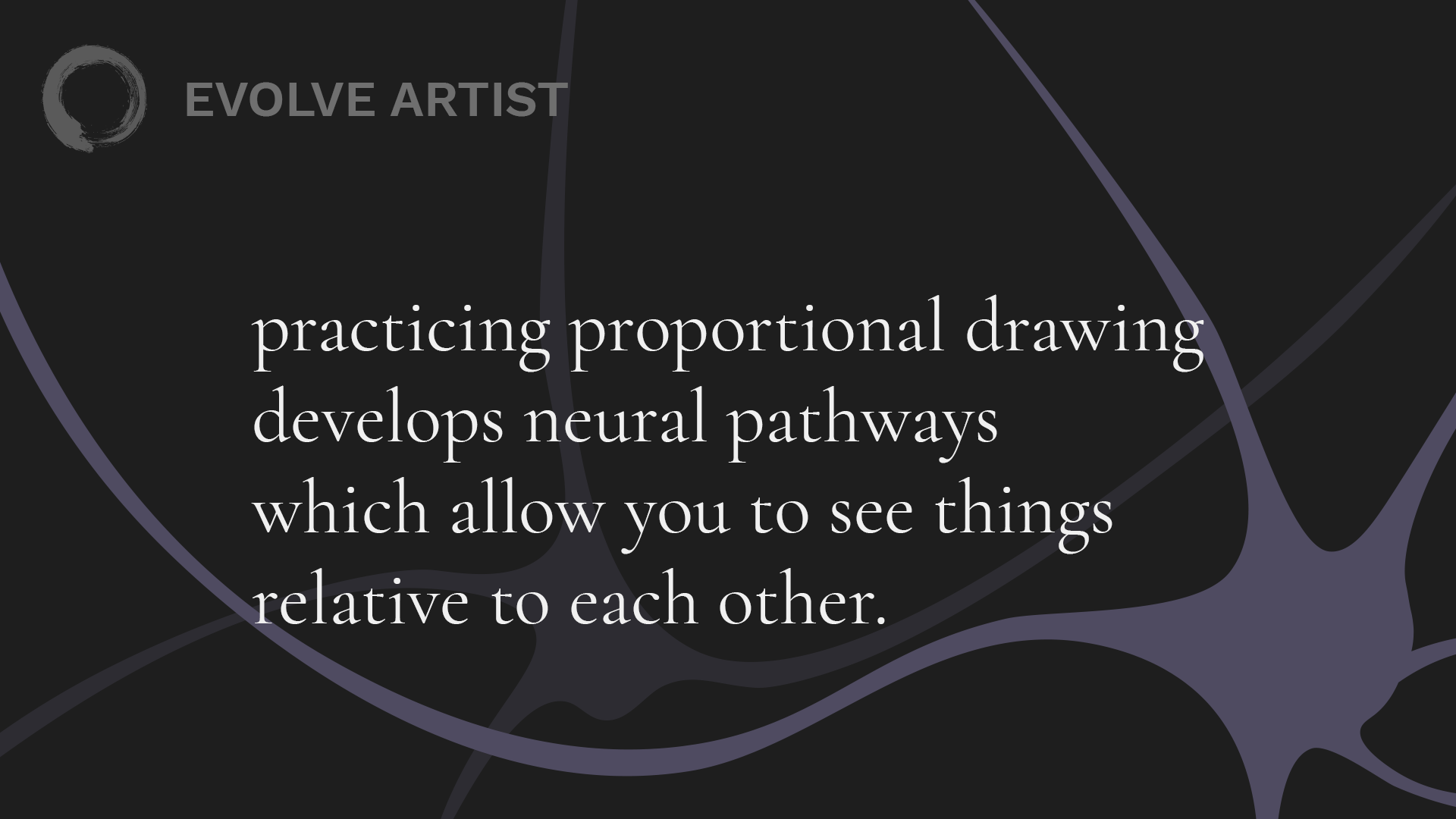 practicing proportional drawing develops neural pathways which allow you to see things relative to each other