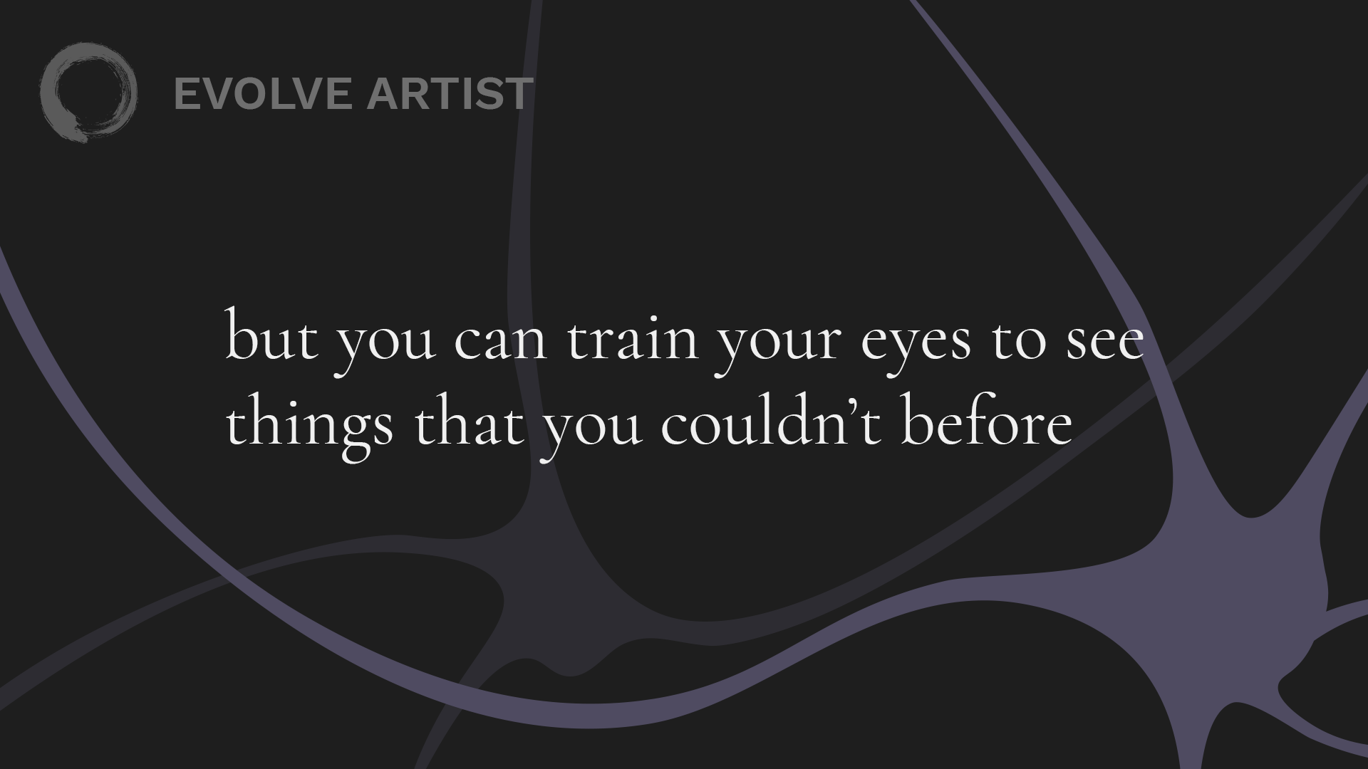 You can develop neural pathways to learn how to see things you couldn't see before.